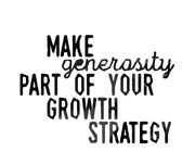 Make Generosity Part of Your Growth Strategy.   Click to enter image viewer  Use the Save buttons below to save any of the available image sizes to your computer.